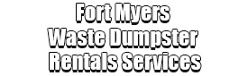 Fort Myers Waste Dumpster Rentals Services Logo-We Offer Residential and Commercial Dumpster Removal Services, Portable Toilet Services, Dumpster Rentals, Bulk Trash, Demolition Removal, Junk Hauling, Rubbish Removal, Waste Containers, Debris Removal, 20 & 30 Yard Container Rentals, and much more!